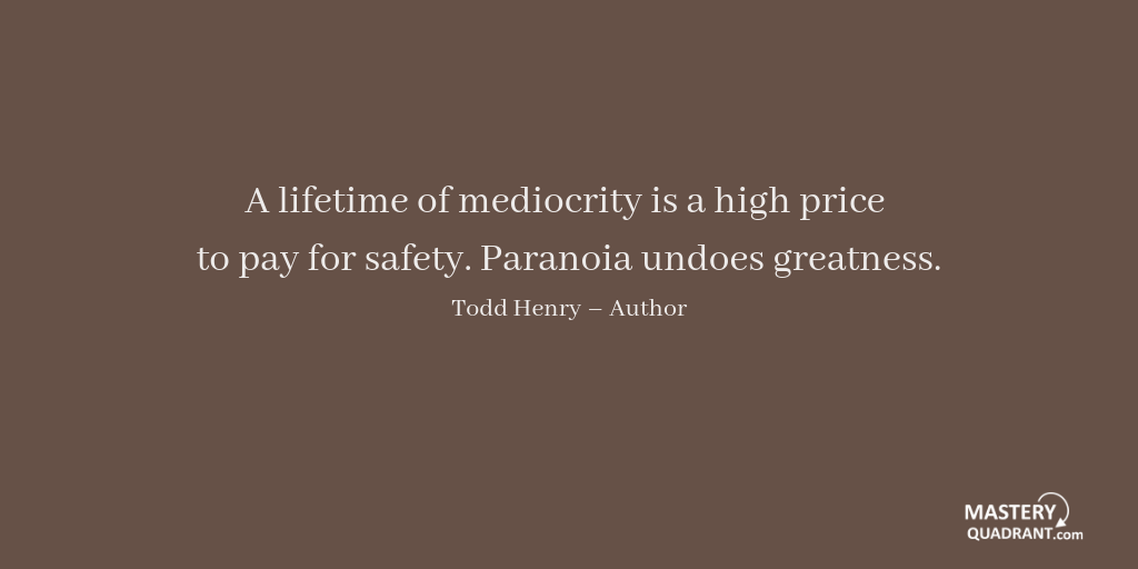 Action quote by Todd Henry - A lifetime of mediocrity is a high price to pay for safety. Paranoia undoes greatness.