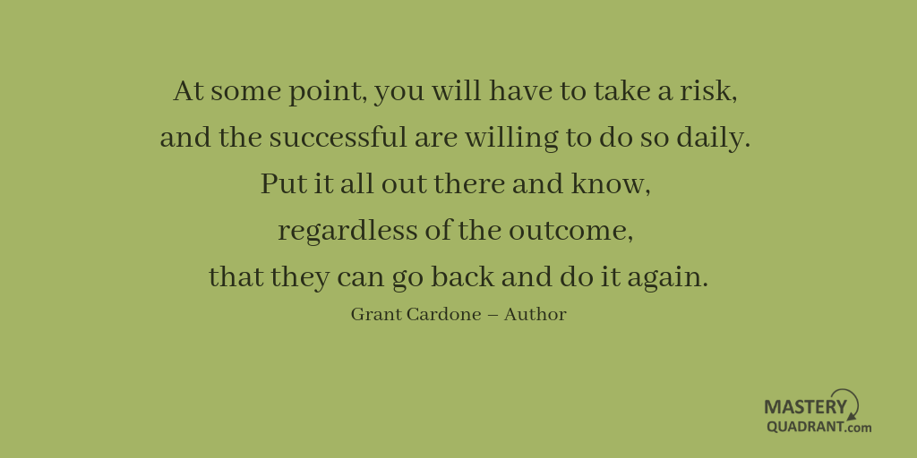 Success quote by Grant Cardone  - At some point, you will have to take a risk, and the successful are willing to do so daily. Put it all out there and know, regardless of the outcome, that they can go back and do it again.