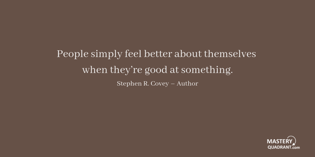 Excellence quote by Stephen R. Covey - People simply feel better about themselves when they're good at something.
